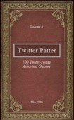Twitter Patter - 100 Tweet-ready Assorted Quotes - Volume 6