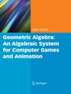Geometric Algebra An Algebraic System For Computer Games And Animation