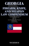 Georgia Firearm Knife And Weapon Law Compendium
