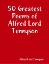 50 Greatest Poems Of Alfred Lord Tennyson