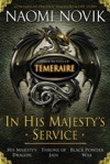 In His Majestys Service Three Novels Of Temeraire His Majestys Service Throne Of Jade And Black Powder War