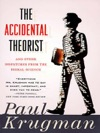 The Accidental Theorist And Other Dispatches From The Dismal Science