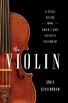 The Violin A Social History Of The Worlds Most Versatile Instrument