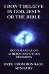 I Dont Believe In God Jesus Or The Bible Gods Manual On Atheism And Other Religions