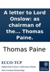 A Letter To Lord Onslow As Chairman Of The Meeting At Epsom June 18 1792 Convened To Address His Majesty On The Late Proclamation By Thomas Paine