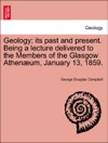 Geology Its Past And Present Being A Lecture Delivered To The Members Of The Glasgow Athenum January 13 1859