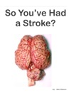So Youve Had A Stroke