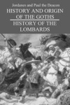 Jordaness History Of The Goths And Paul The Deacons History Of The Lombards
