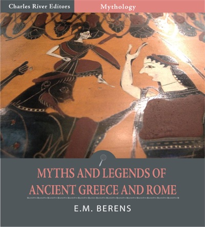 Myths and Legends of Ancient Greece and Rome Illustrated Edition