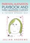 Parental-Alienation Playbook And Three-Quarters Custody