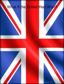 What If the British Had Won?