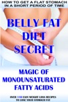 How To Get A Flat Stomach In A Short Period Of Time Belly Fat Diet Secret - Magic Of Monounsaturated Fatty Acids  Over 110 Easy Weight Loss Recipes To Lose Your Stomach Fat
