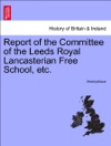 Report Of The Committee Of The Leeds Royal Lancasterian Free School Etc