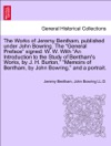 The Works Of Jeremy Bentham Published Under John Bowring The General Preface Signed W W With An Introduction To The Study Of Benthams Works By J H Burton Memoirs Of Bentham By John Bowring And A Portrait VOLUME VI