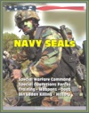 21st Century Essential Guide To US Navy SEALs Sea Air Land Special Warfare Command Special Operations Forces Training Weapons Tactics Dogs Vehicles History Bin Laden Killing