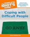 The Complete Idiots Guide To Coping With Difficult People