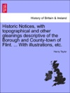 Historic Notices With Topographical And Other Gleanings Descriptive Of The Borough And County-town Of Flint  With Illustrations Etc