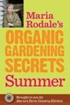 Maria Rodales Organic Gardening Secrets Summer
