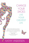 Change Your Shoes Live Your Greatest Life