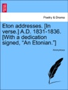 Eton Addresses In Verse AD 1831-1836 With A Dedication Signed An Etonian