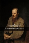 The Works Of Fyodor Dostoyevsky Annotated With Critical Essays And Biography