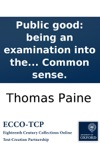 Public Good Being An Examination Into The Claim Of Virginia To The Vacant Western Territory And Of The Right Of The United States To The Same To Which Is Added Proposals For Laying Off A New State To Be Applied As A Fund For Carrying On The War Or
