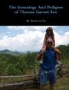 The Genealogy And Pedigree Of Thomas Garrett Fox
