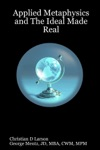 Applied Metaphysics And The Ideal Made Real