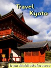 Kyoto Japan Travel Guide Illustrated Guide Phrasebook And Maps Mobi Travel