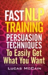 Fast NLP Training Persuasion Techniques To Easily Get What You Want