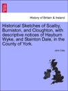 Historical Sketches Of Scalby Burniston And Cloughton With Descriptive Notices Of Hayburn Wyke And Stainton Dale In The County Of York