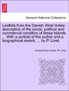 Leaflets From The Danish West Indies Descriptive Of The Social Political And Commercial Condition Of These Islands  With A Portrait Of The Author And A Biographical Sketch  By P Linet