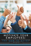 Motivate Your Employees The How-To Guide