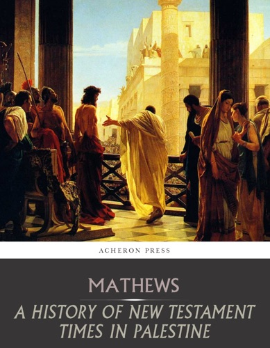 A History of New Testament Times in Palestine 175 BC  70 AD