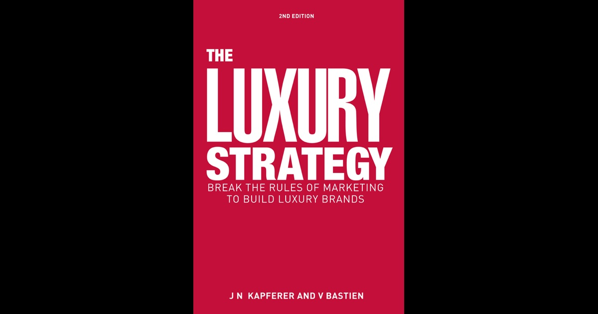 Resultado de imagen para The Luxury Strategy: Break the Rules of Marketing to Build Luxury Brands