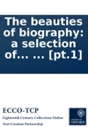 The Beauties Of Biography A Selection Of The Lives Of Eminent Men Carefully Digested From Correct And Approved Publications  Illustrated With Several Heads  Pt1