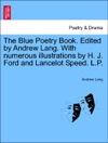 The Blue Poetry Book Edited By Andrew Lang With Numerous Illustrations By H J Ford And Lancelot Speed LP