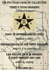 The 8th Texas Cavalry Collection Terrys Texas Rangers The Diary Of Ephraim Shelby Dodd Reminiscences Of The Terry Rangers Life Record Of H W Graber A Terry Ranger 1861-1865 4 Volumes In 1