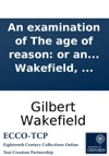 An Examination Of The Age Of Reason Or An Investigation Of True And Fabulous Theology By Thomas Paine By Gilbert Wakefield