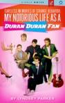 Careless Memories Of Strange Behavior My Notorious Life As A Duran Duran Fan