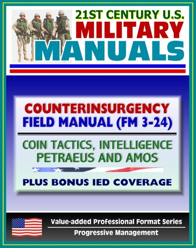 21st Century US Military Manuals Counterinsurgency COIN Field Manual FM 3-24 Tactics Intelligence Airpower by Petraeus - Plus Bonus IED Coverage Value-added Professional Format Series