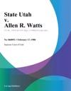 State Utah V Allen R Watts