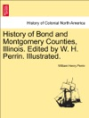 History Of Bond And Montgomery Counties Illinois Edited By W H Perrin Illustrated