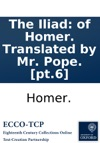 The Iliad Of Homer Translated By Mr Pope Pt6