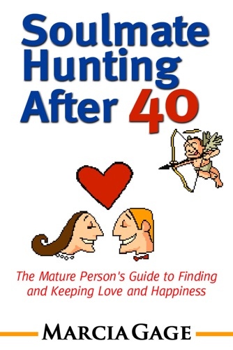 Soulmate Hunting After 40 The Mature Persons Guide to Finding and Keeping Love and Happiness
