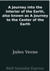 A Journey Into The Interior Of The Earth Also Known As A Journey To The Center Of The Earth