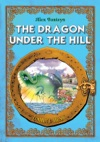 The Dragon Under The Hill Classic Fairy Tales For Children Fully Illustrated