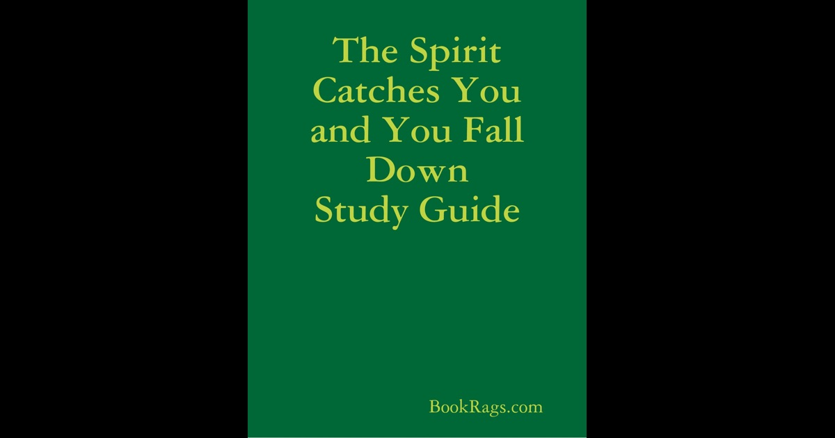 catch down essay fall spirit The spirit catches you and you fall down essay writing service, custom the spirit catches you and you fall down papers, term papers, free the spirit catches you and you fall down samples, research papers, help.