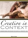 Creation In Context Understanding Our Ancient Accounts In A Scientific Age