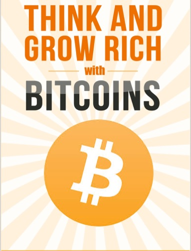 Think and Grow Rich with Bitcoins